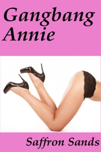 Gangbang Annie ebook by Saffron Sands