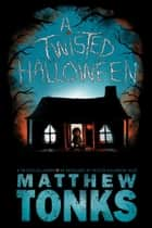 A Twisted Halloween ebook by Matthew Tonks