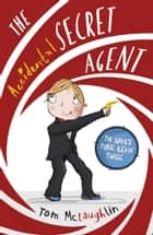 The Accidental Secret Agent ebook by Tom McLaughlin