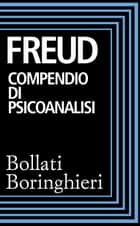 Compendio di psicoanalisi eBook by Sigmund Freud