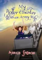 My Roller Coaster Life as an Army Wife ebook by Marcia Stedron