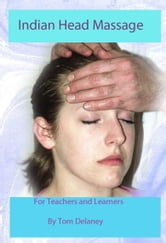 Indian Head Massage for Teachers and Learners ebook by Tom Delaney
