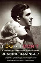 I Do and I Don't - A History of Marriage in the Movies ebook by Jeanine Basinger