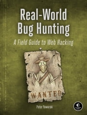 Real-World Bug Hunting - A Field Guide to Web Hacking ebook by Peter Yaworski