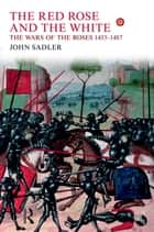 The Red Rose and the White ebook by John Sadler