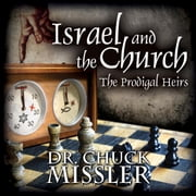 Israel and the Church: The Prodigal Heirs audiobook by Chuck Missler