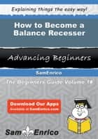 How to Become a Balance Recesser ebook by Patrica Pressley