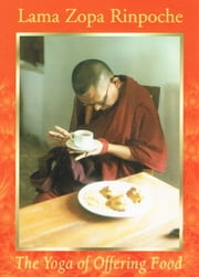 The Yoga of Offering Food ebook by Lama Zopa Rinpoche