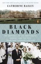 Black Diamonds - The Downfall of an Aristocratic Dynasty and the Fifty Years That Changed England ebook by Catherine Bailey