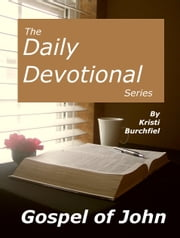 The Daily Devotional Series: Gospel of John ebook by Kristi Burchfiel