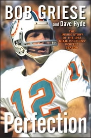 Perfection - The Inside Story of the 1972 Miami Dolphins' Perfect Season ebook by Bob Griese,Dave Hyde