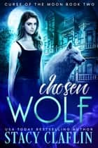 Chosen Wolf - Curse of the Moon, #2 ebook by Stacy Claflin