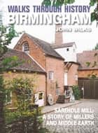 Walks Through History - Birmingham: Sarehole Mill: A story of millers and Middle Earth ebook by John Wilks