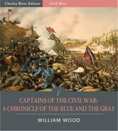 Captains of the Civil War: A Chronicle of the Blue and the Gray ebook by William Wood