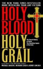 Holy Blood, Holy Grail ebook by Michael Baigent,Richard Leigh,Henry Lincoln