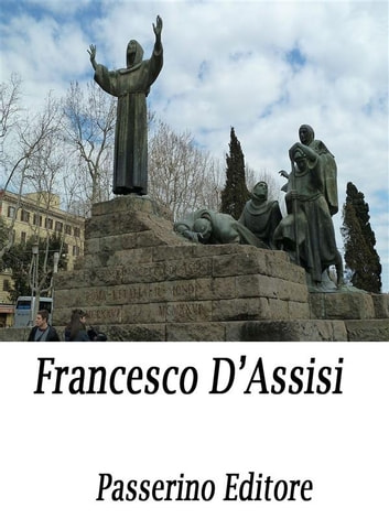 Francesco d'Assisi ebook by Passerino Editore