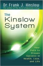 The Kinslow System - Your Path to Proven Success in Health, Love, and Life ebook by Frank J. Kinslow, Dr.