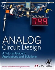 Analog Circuit Design - A Tutorial Guide to Applications and Solutions ebook by Bob Dobkin,Jim Williams