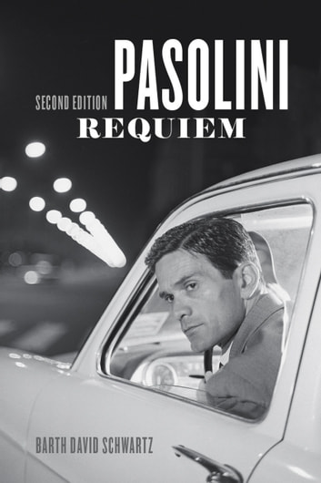 Pasolini Requiem - Second Edition ebook by Barth David Schwartz,Barth David Schwartz