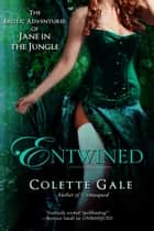 Entwined: Jane in the Jungle ebook by Colette Gale