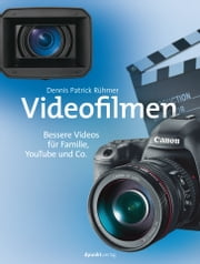 Videofilmen - Bessere Videos für Familie, YouTube und Co. ebook by Dennis Patrick Rühmer