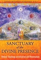 Sanctuary of the Divine Presence ebook by J. Zohara Meyerhoff Hieronimus, D.H.L.