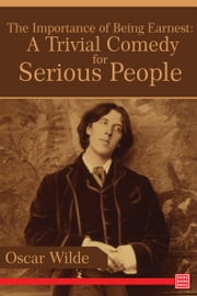 The Importance of Being Earnest: A Trivial Comedy for Serious People ebook by Oscar Wilde