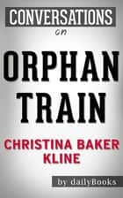Conversations on Orphan Train: A Novel By Christina Baker Kline ebook by Daily Books