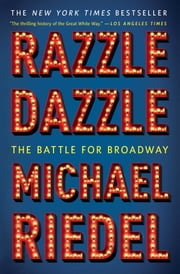 Razzle Dazzle - The Battle for Broadway ebook by Kobo.Web.Store.Products.Fields.ContributorFieldViewModel