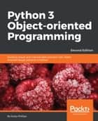 Python 3 Object-oriented Programming - Second Edition ebook by Dusty Phillips