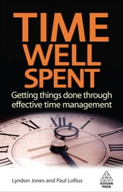 Time Well Spent - Getting Things Done Through Effective Time Management ebook by Lyndon Jones