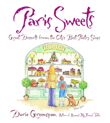 Paris Sweets - Great Desserts From the City's Best Pastry Shops ebook by Dorie Greenspan