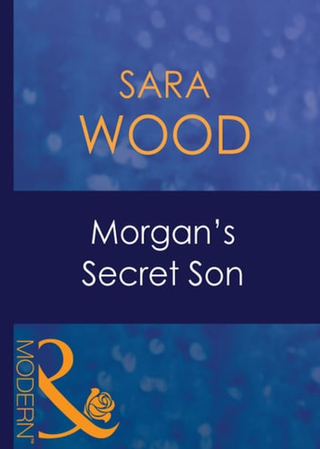 Morgan's Secret Son (Mills & Boon Modern) (His Baby, Book 7) ebook by Sara Wood