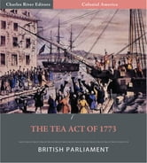 The Tea Act of 1773 (Illustrated) ebook by British Parliament