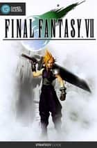 Final Fantasy VII - Strategy Guide ebook by GamerGuides.com