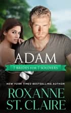 Adam (7 Brides for 7 Soldiers Book 2) 電子書籍 by Roxanne St. Claire