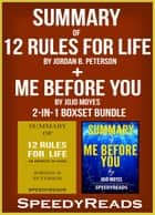 Summary of 12 Rules for Life: An Antidote to Chaos by Jordan B. Peterson + Summary of Me Before You by Jojo Moyes 2-in-1 Boxset Bundle ebook by SpeedyReads