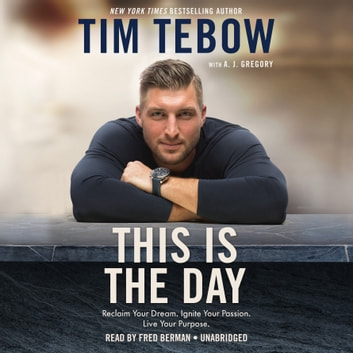 This Is the Day - Reclaim Your Dream. Ignite Your Passion. Live Your Purpose. audiobook by Tim Tebow
