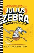 Julius Zebra: Rumble with the Romans! ebook by Gary Northfield, Gary Northfield