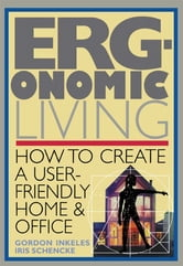 Ergonomic Living - How to Create a User-Friendly Home & Officer ebook by Gordon Inkeles