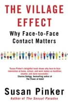 The Village Effect - Why Face-to-face Contact Matters ebook by Susan Pinker