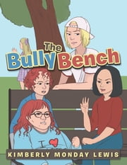 The Bully Bench ebook by Kimberly Monday Lewis