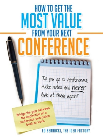 How To Get the Most Value From Your Next Conference ebook by Ed Bernacki