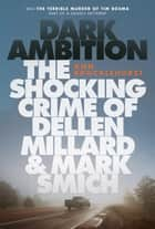 Dark Ambition - The Shocking Crime of Dellen Millard and Mark Smich 電子書 by Ann Brocklehurst