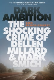Dark Ambition - The Shocking Crime of Dellen Millard and Mark Smich ebook by Ann Brocklehurst