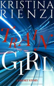 Train Girl: A Short Story ebook by Kristina Rienzi