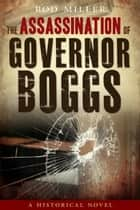 The Assassination of Governor Boggs ebook by Rod Miller