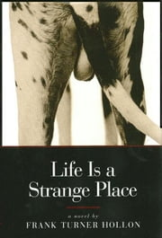 Life is a Strange Place - A Novel ebook by Frank Turner Hollon