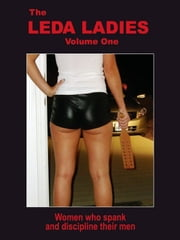 The Leda Ladies Volume One: Women Who Spank and Discipline Their Men ebook by Leon Dalman