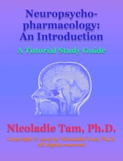 Neuropsychopharmacology: An Introduction: A Tutorial Study Guide ebook by Nicoladie Tam